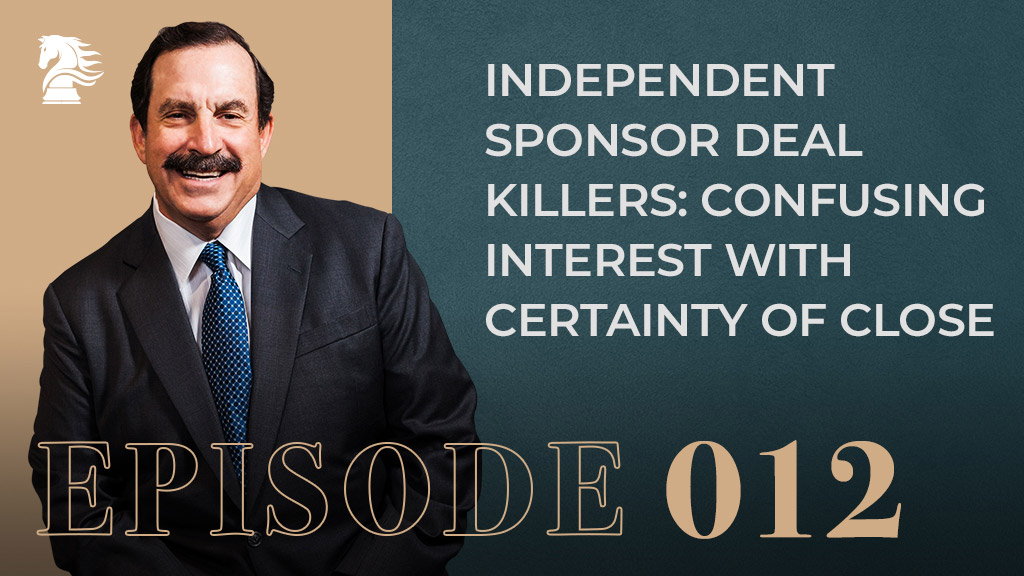 Independent-Sponsor-Deal-Killers-Confusing-Interest--with-Certainty-of-Close-episode12